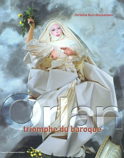 Orlan : triomphe du baroque = triumph of the baroque   Buci-Glucksmann, Christine