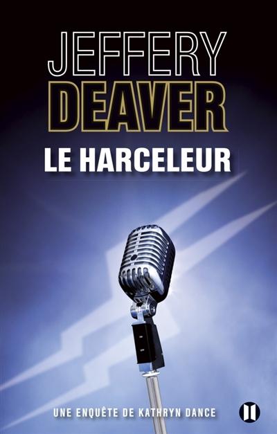 Le Harceleur / Jeffery Deaver   Deaver, Jeffery. Auteur