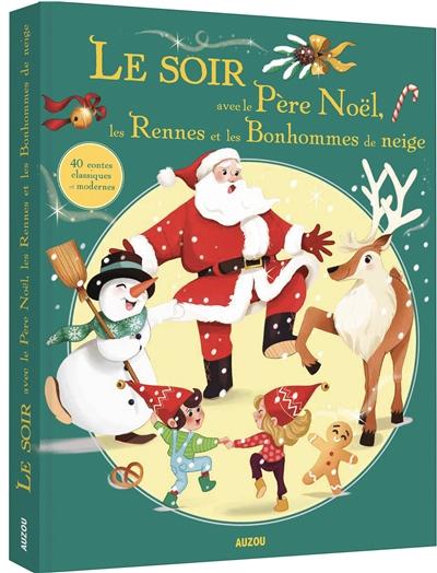 Le soir avec le Père Noël, les rennes et les bonhommes de neige : 40 contes classiques et modernes