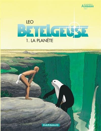 Bételgeuse : Les mondes d'Aldébaran, cycle 2. 1, planète (La) / Léo | Léo (1944-....). Auteur