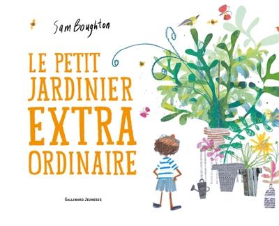Le petit jardinier extraordinaire / Sam Boughton | Boughton, Sam. Auteur
