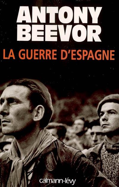La guerre d'Espagne | Antony Beevor (1946-....). Auteur