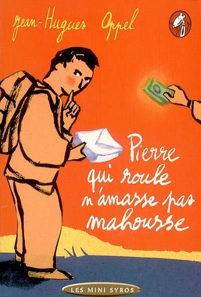 Pierre qui roule n'amasse pas mahousse | Oppel, Jean-Hugues (1957-....). Auteur
