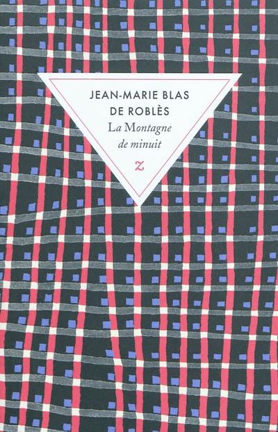 La Montagne de minuit / Jean-Marie Blas de Roblès   Blas de Roblès, Jean-Marie. Auteur