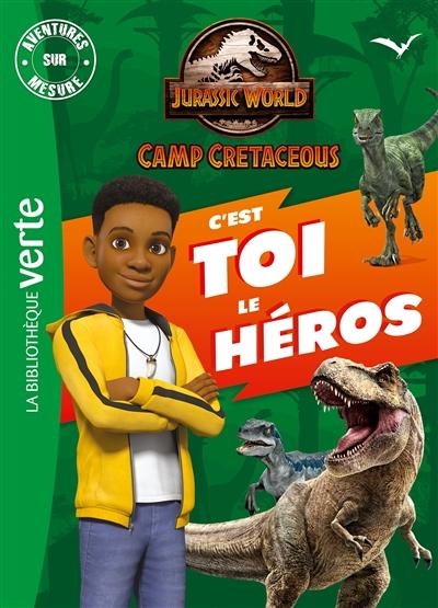 Jurassic World : camp cretaceous : c'est toi le héros