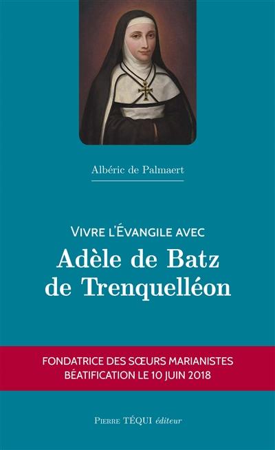 Vivre l'Evangile avec Adèle de Batz de Trenquelléon