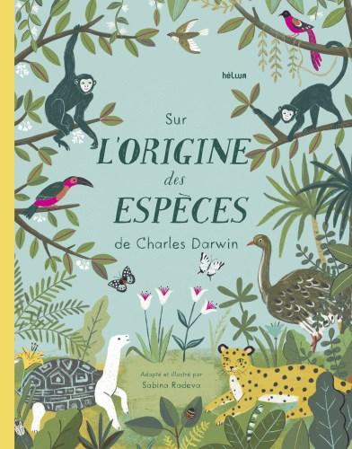 Sur l'origine des espèces de Charles Darwin / adapté et illustré par Sabina Radeva | Radeva, Sabina. Auteur