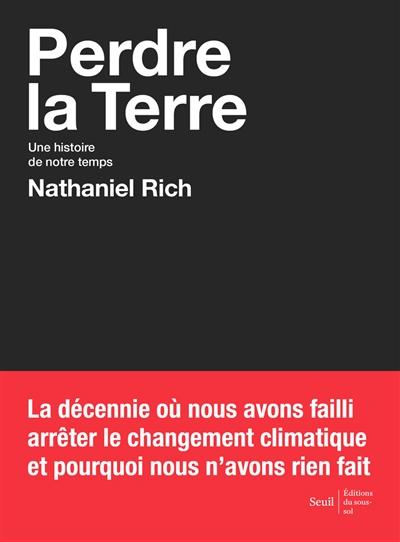 Perdre la Terre : une histoire de notre temps / Nathaniel Rich | Nathaniel Rich