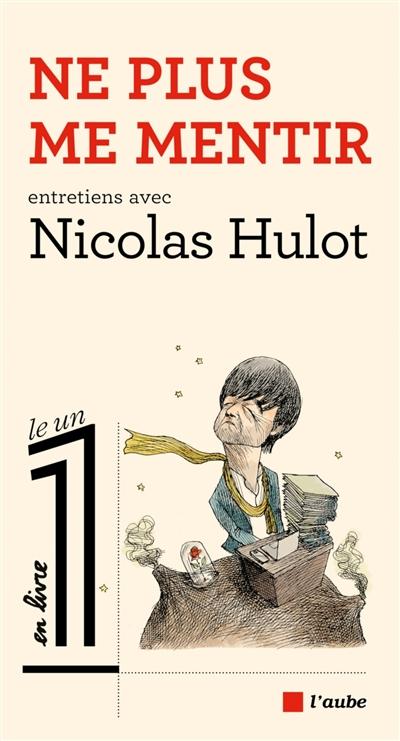 Ne plus me mentir : entretiens avec Nicolas Hulot