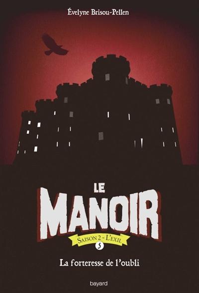 Le manoir : saison 2, l'exil. Vol. 5. La forteresse de l'oubli