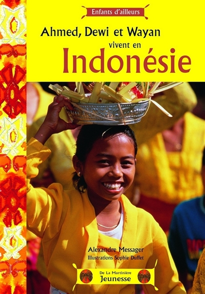 Ahmed, Dewi et Wayan vivent en Indonésie / Alexandre Messager | Messager, Alexandre. Auteur
