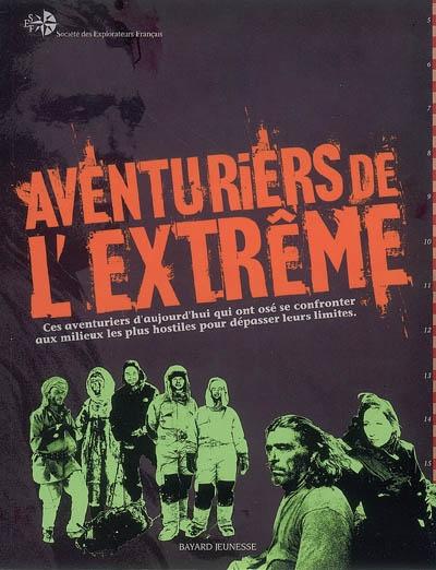 Aventuriers de l'extrême : ces héros d'aujourd'hui qui ont osé se confronter aux milieux les plus hostiles pour dépasser leurs limites   Riffaud, Guillaume (19..-). Auteur