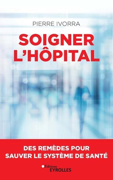 Soigner l'hôpital : des remèdes pour sauver le système de santé