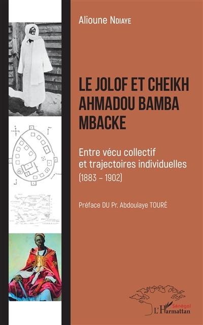 Le Jolof et cheikh Ahmadou Bamba Mbacké : entre vécu collectif et trajectoires individuelles (1883-1902)