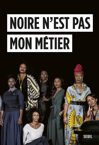 Noire n'est pas mon métier / Nadège Beausson Diagne, Mata Gabin, Maimouna Gueye et al. ; édition Aïssa Maïga |