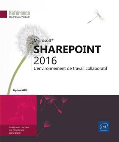 SharePoint 2016 : l'environnement de travail collaboratif / [Myriam Gris] | Gris, Myriam. Auteur