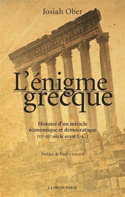L'énigme grecque : histoire d'un miracle économique et démocratique (VIe-IIIe siècle avant J.-C.)