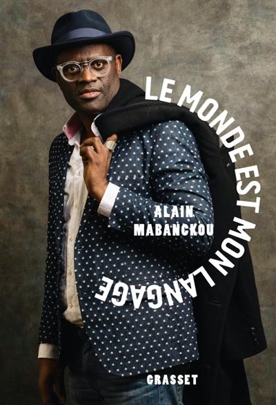 Le Monde est mon langage / Alain Mabanckou | Mabanckou, Alain. Auteur