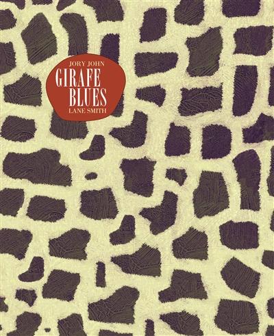 Girafe blues / Jory John | John, Jory. Auteur