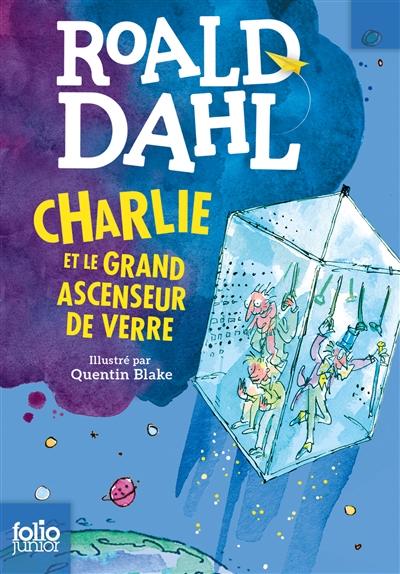 Charlie et le grand ascenseur de verre / Roald Dahl | Dahl, Roald (1916-1990). Auteur