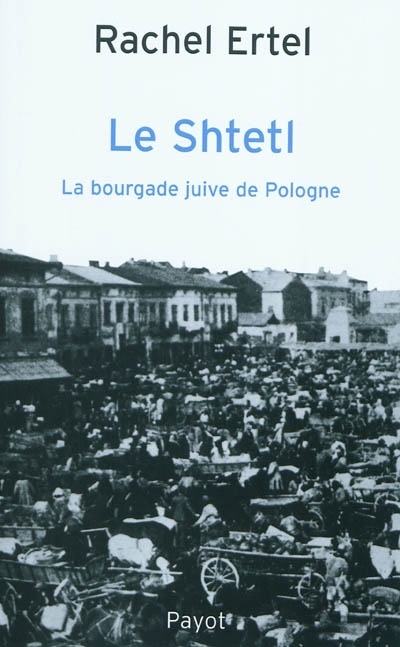 Le shtetl : la bourgade juive de Pologne : de la tradition à la modernité