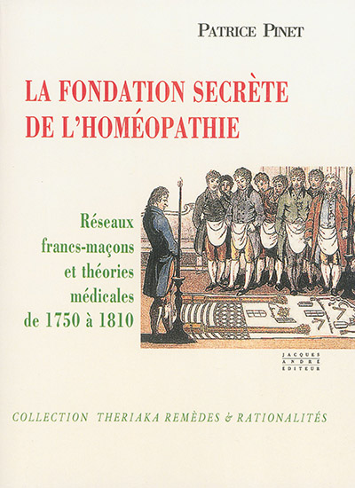 La fondation secrète de l'homéopathie : réseaux francs-maçons et théories médicales de 1750 à 1810