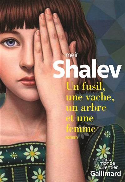 Un fusil, une vache, un arbre et une femme / Meir Shalev ; traduit de l'hébreu par Sylvie Cohen   Shalev, Meir, auteur