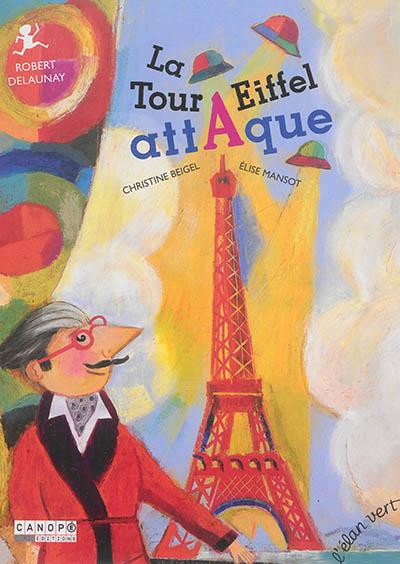 La tour Eiffel attaque : Robert Delaunay / Christine Beigel | Beigel, Christine (1972-....). Auteur