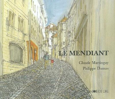 Le Mendiant / Claude Martingay, Philippe Dumas | Martingay, Claude. Auteur