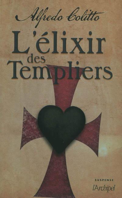 L' élixir des Templiers / Alfredo Colitto   Colitto, Alfredo. Auteur
