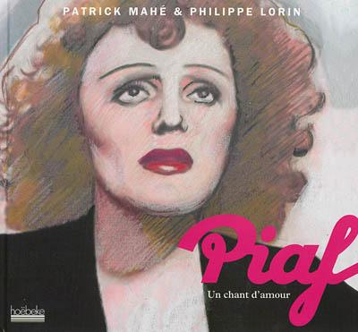 Piaf : un chant d'amour | Patrick Mahé (1947-....). Auteur