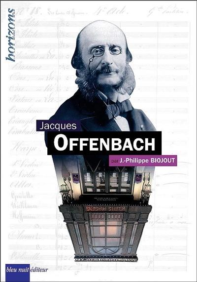 Jacques Offenbach | Jean-Philippe Biojout (1971-....). Auteur
