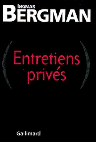 Entretiens privés / Ingmar Bergman | Bergman, Ingmar (1918-2007). Auteur