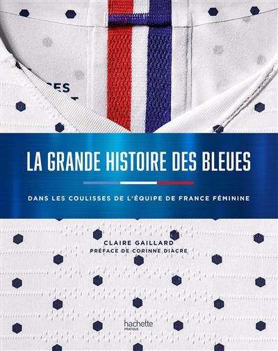 La grande histoire des Bleues | Gaillard, Claire. Auteur