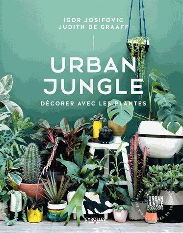 Urban jungle : décorer avec les plantes / Igor Josifovic, Judith de Graaff ; photographies de Lina Skukauské ; illustrations de Saar Manche ; adapté de l'anglais par Géraldine Oudin | Josifovic, Igor, auteur