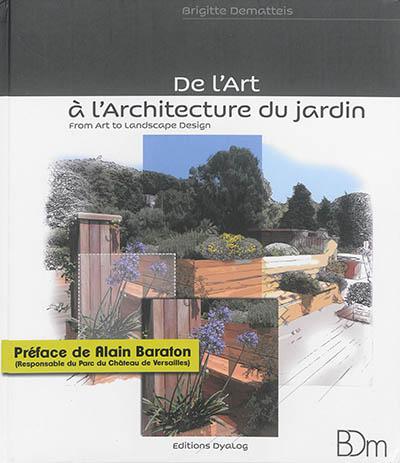 De l'art à l'architecture du jardin / Brigitte Dematteis | Dematteis, Brigitte (1956-....). Auteur