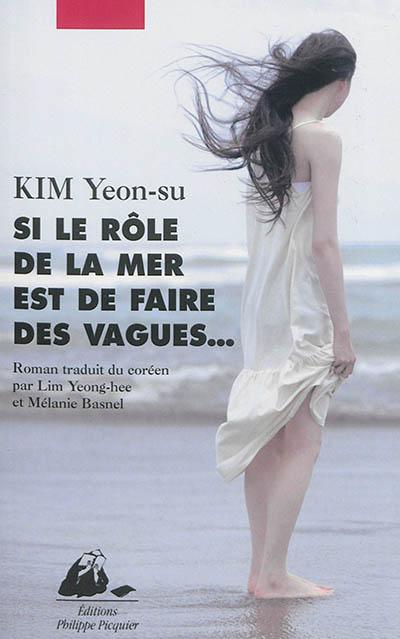 Si le rôle de la mer est de faire des vagues... : roman / Kim Yeon-su   Kim, Yeonsu (1970-....). Auteur