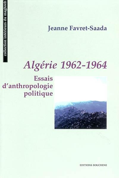 Algérie 1962-1964 : essais d'anthropologie politique