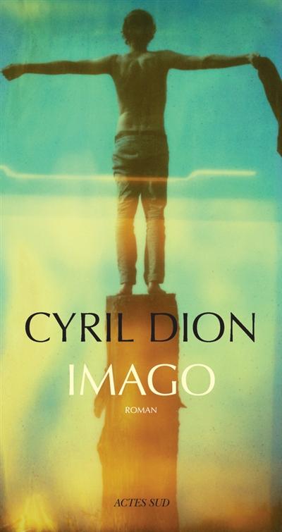Imago : roman | Dion, Cyril (1978-....). Auteur