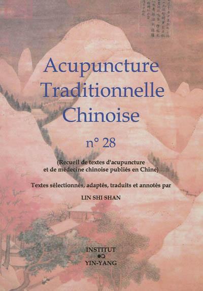 Acupuncture traditionnelle chinoise : recueil de textes d'acupuncture et de médecine chinoise publiés en Chine. Vol. 28