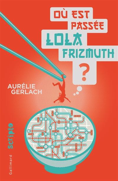 Où est passée Lola Frizmuth ? / Aurélie Gerlach | Gerlach, Aurélie (1984-....). Auteur