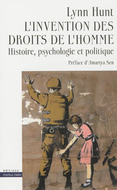L'invention des droits de l'homme : histoire, psychologie et politique