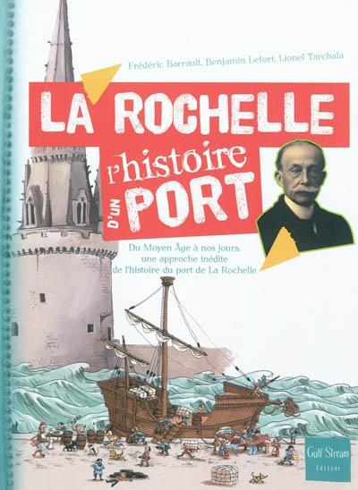 La Rochelle : du Moyen Age à nos jours, une approche inédite de l'histoire du port de La Rochelle