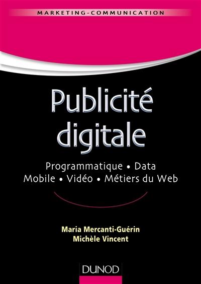 Publicité digitale / Maria Mercanti-Guérin, Michèle Vincent | Mercanti-Guérin, Maria. Auteur