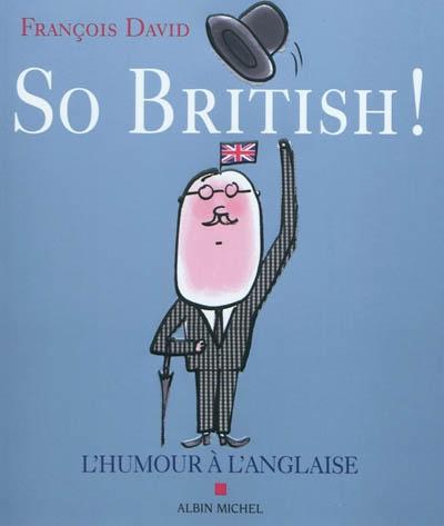So British ! ou L'humour à l'anglaise   David, François (1941-....). Auteur