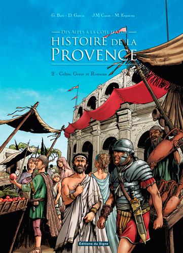 Histoire de la Provence, des Alpes à la Côte d'Azur. Vol. 2. Celtes, Grecs et Romains