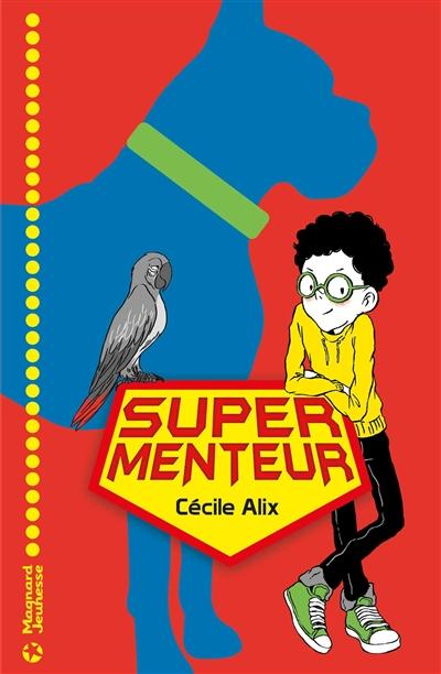 Super menteur | Alix, Cécile. Auteur