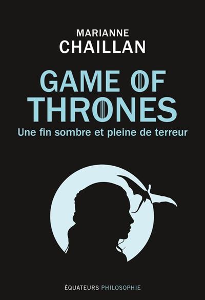 Game of thrones : une fin sombre et pleine de terreur / Marianne Chaillan | Chaillan, Marianne, auteur