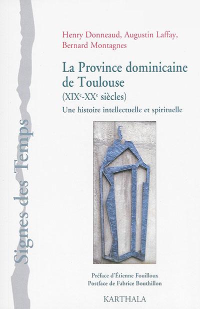 La province dominicaine de Toulouse (XIXe-XXe siècles) : une histoire intellectuelle et spirituelle