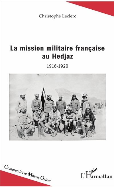 La mission militaire française au Hedjaz : 1916-1920